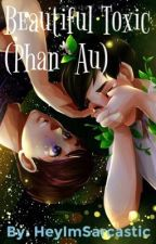 Beautiful Toxic (Phan AU) by HeyImSarcastic
