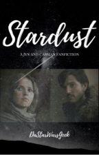 Stardust- A Jyn and Cassian Fanfiction by DaStarWarsGeek