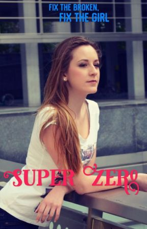 Super Zero [FIX THE BROKEN, FIX THE GIRL] by Cleaning_Products12