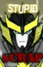 Stupid Scrap by Comments_Sunstreaker