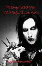 the danger within him (marilyn manson fanfic) by sirenmansondepp