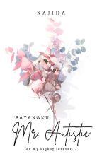Sayangku, MR Autistic! COMPLETE by Nana_Jiha
