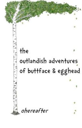 The Outlandish Adventures of Buttface and Egghead by ohereafter