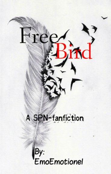 Free Bird (A SPN fanfiction) by EmoEmotionel