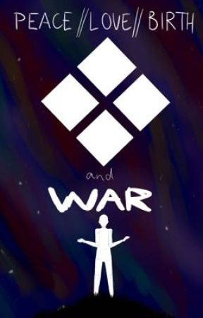 PEACE//LOVE//BIRTH//WAR  COMPLETED by fishybait