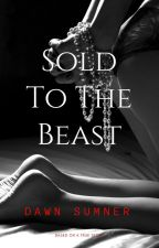 Sold To The Beast (Wattys2017) by KatLover000
