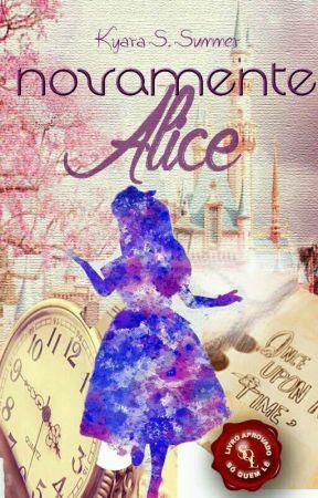 Novamente Alice   Livro I   ~revisando~ by S_Suri