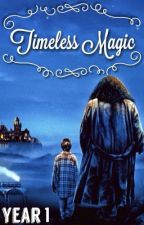 Timeless Magic: Year 1 (Harry Potter x Reader) by AndreaTheWizard