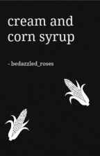 cream and corn syrup by bedazzled_roses