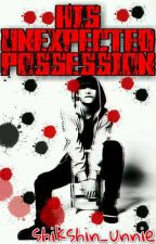 His Unexpected Possession by shikshin_unnie