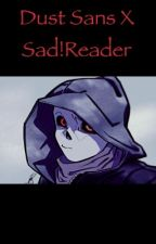 A Timeline To Remember.. (Dust Sans X Sad!Reader by thatgorlmia