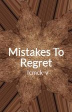Mistakes To Regret by Icmck-v