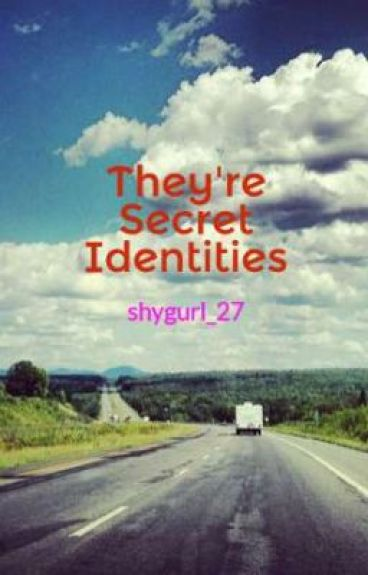 They're Secret Identities (ON-HOLD!!) by shygurl_27