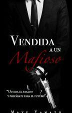 Vendida a un mafioso... by mayu_yamato