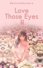 Love Those Eyes  II [Complete] by darisinikesana