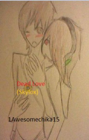 Dead Love (Skylox) (COMPLETED)