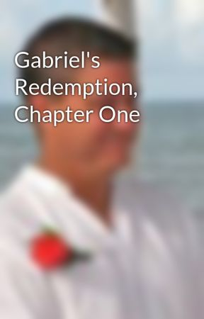 Gabriel's Redemption, Chapter One by SteveUmstead