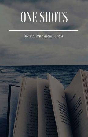 One Shots by Danter by DanterNicholson