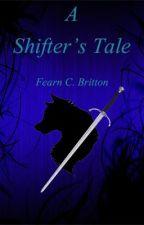 A Shifter's Tale [EDITING] by BlazeEyes