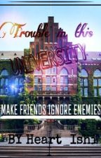 Trouble in this UNIVERSITY by heartishi