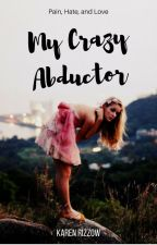 My Crazy Abductor by karenrizzow