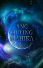 Ang Huling Mahika by hahappiness09