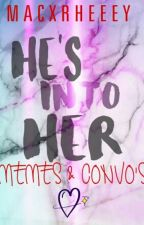 HE'S INTO HER (Memes & Convo's) by MacxRheeey