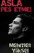 ASLA PES ETME!(Kişisel Gelişim Kitabı) by memo032017