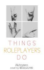 Things  R O L E P L A Y E R S  do by AkitoZero