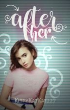 ♥︎〝AFTER HER〞♥︎  [COMING SOON!] by kittykatkat227