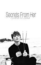 Secrets From You | L.JH by NekoSenpai-Chan