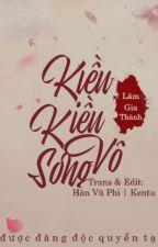Kiều Kiều Vô Song - Lâm Gia Thành by TotNhung