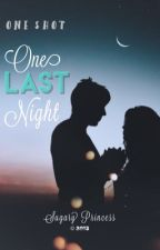 One Shot - One Last Night by Sugaryprincess
