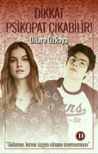 DİKKAT PSİKOPAT ÇIKABİLİR! by DilaraOzkaya