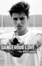 Dangerous Love. by eternallyx