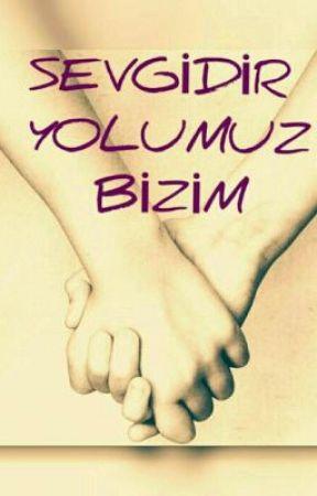 SEVGİDİR YOLUMUZ BİZİM by yagmrecemm01