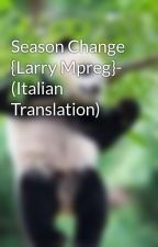 Season Change {Larry Mpreg}- (Italian Translation) by ChiaradeLuca2