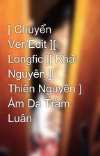 [ Chuyển Ver/Edit ][ Longfic ][ Khải Nguyên ][ Thiên Nguyên ] Ám Dạ Trầm Luân by Bii_Roy