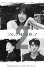DANGEROUSLY by liaaiswriting