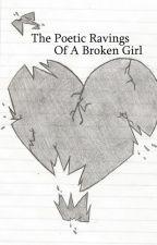 The Poetic Ravings of a Broken Girl by BriannaJeanL