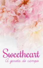 Sweetheart - A garota do campo by Bea_Nobre