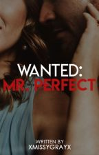 Wanted: Mr. Perfect (COMPLETED) by xMissYGrayx