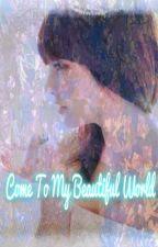 ~Come To My Beautiful World ~ by KurapikaKuruta4