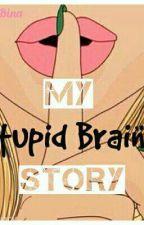 MY STUPID BRAIN'S STORY (✔️)  by WinaSyahril