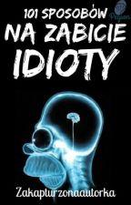 101 sposobów na zabicie idioty by Zakapturzonaautorka