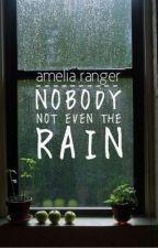 Nobody, Not Even The Rain by littlemissoddity