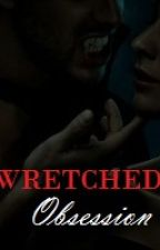 Wretched Obsession (On Hold) by mimiisbored