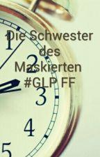 Die Schwester des Maskierten #GLP #Paluten FF by VanessatheWolf