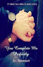 You Complete Me Perfectly by Queensach
