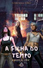 A Filha Do Tempo  by LorennaLiwz